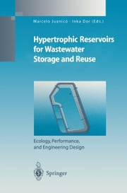 Hypertrophic Reservoirs for Wastewater Storage and Reuse - Ecology, Performance, and Engineering Design ebook by Marcelo Juanico,Inka Dor