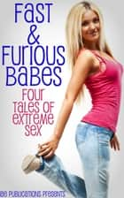 Fast & Furious Babes: Four Tales Of Extreme Sex ebook by AE Publications