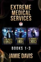 Extreme Medical Services Box Set Vol 1 - 3 - Medical Care on the Fringes of Humanity eBook by Jamie Davis