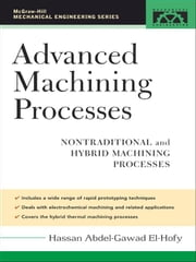 Advanced Machining Processes: Nontraditional and Hybrid Machining Processes ebook by El-Hofy, Hassan