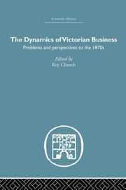 The Dynamics of Victorian Business ebook by