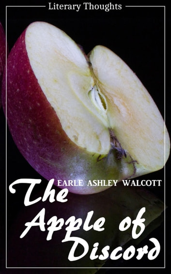 The Apple of Discord (Earle Ashley Walcott) (Literary Thoughts Edition) ebook by Earle Ashley Walcott