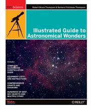 Illustrated Guide to Astronomical Wonders - From Novice to Master Observer ebook by Robert Bruce Thompson,Barbara Fritchman Thompson