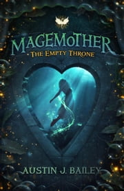 The Empty Throne: A Magemother Novella - A Kids Fantasy Adventure Book Series for Teens and Young Adults, #2 ebook by Austin J. Bailey