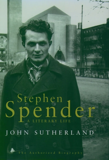 Stephen Spender - A Literary Life ebook by John Sutherland