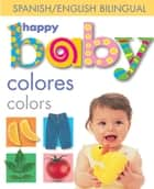Happy Baby: Colors Bilingual eBook by Roger Priddy