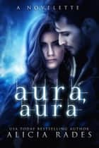 Aura, Aura ebook by Alicia Rades