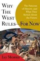 Why the West Rules - For Now - The Patterns of History, and What They Reveal About the Future ebook by Ian Morris