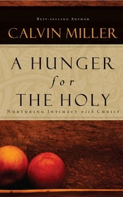 A Hunger for the Holy - Nuturing Intimacy with Christ ebook by Calvin Miller