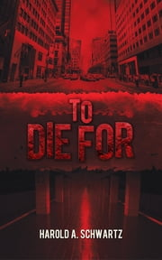 To Die For ebook by Harold A. Schwartz