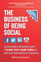 The Business of Being Social 2nd Edition - A practical guide to harnessing the power of Facebook, Twitter, LinkedIn, YouTube and other social media networks for all businesses ebook by Michelle Carvill, David Taylor