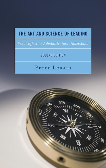 The Art and Science of Leading - What Effective Administrators Understand ebook by Mike Scott,Gary Sehorn,Peter Lorain