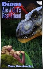"Dinos Are A Girl's Best Friend (Book 1 of ""50 Scales of Grey"" - Dinosaur Erotica) ebook by Tani Fredricks"