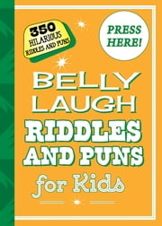 Belly Laugh Riddles and Puns for Kids - 350 Hilarious Riddles and Puns ebook by Sky Pony Editors,Bethany Straker