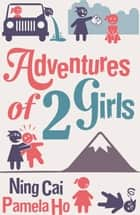Adventures of 2 Girls - Humorous and inspiring story about friendship, chasing dreams ebook by Ning Cai, Pamela Ho