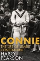 Connie - The Marvellous Life of Learie Constantine ebook by Harry Pearson