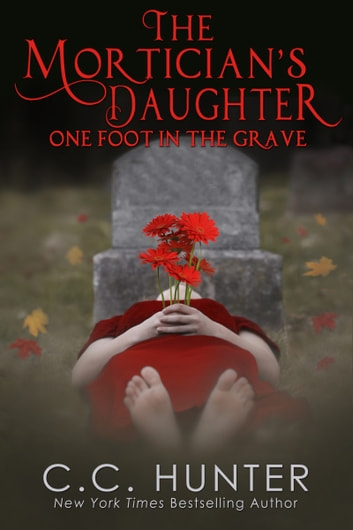 The Mortician's Daughter: One Foot in the Grave ebook by C.C. Hunter
