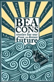 Beacons - Stories for Our Not So Distant Future ebook by Gregory Norminton