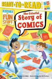The Colorful Story of Comics ebook by Patricia Lakin,Rob McClurkan