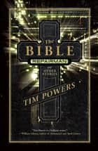 The Bible Repairman and Other Stories ebook by Tim Powers