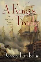 A King's Trade ebook by Dewey Lambdin