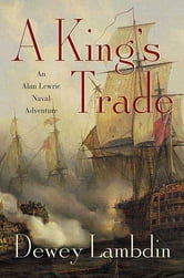 A King's Trade - An Alan Lewrie Naval Adventure ebook by Dewey Lambdin