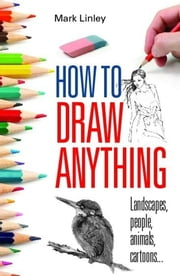 How To Draw Anything ebook by Mark Linley