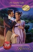 His Cavalry Lady (Mills & Boon Historical) (The Aikenhead Honours, Book 1) ebook by Joanna Maitland
