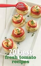 Betty Crocker 20 Best Fresh Tomato Recipes ebook by Betty Crocker