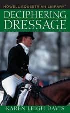 Deciphering Dressage ebook by Karen L. Davis