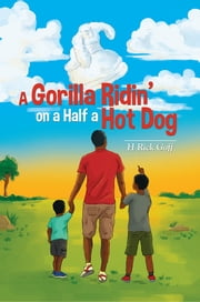 A Gorilla Ridin' on a Half a Hot Dog ebook by H Rick Goff
