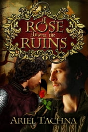 A Rose Among the Ruins ebook by Ariel Tachna,Catt Ford