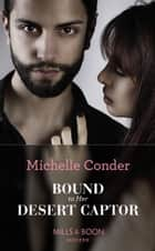 Bound To Her Desert Captor (Mills & Boon Modern) (Conveniently Wed!, Book 7) ebook by Michelle Conder