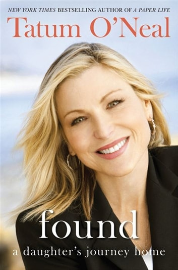 Found - A Daughter's Journey Home ebook by Tatum O'Neal,Hilary Liftin
