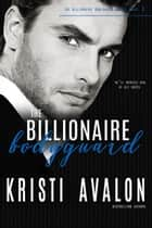 Billionaire Bodyguard ebook by Kristi Avalon