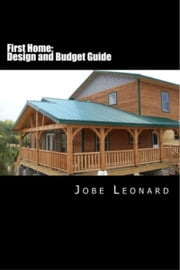 First Home: Budget, Design, Estimate, and Secure Your Best Price ebook by Jobe Leonard
