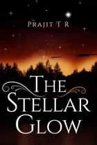 The Stellar Glow ebook by Prajit T R