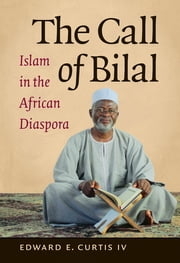 The Call of Bilal - Islam in the African Diaspora ebook by Edward E. Curtis