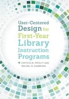 User-Centered Design for First-Year Library Instruction Programs ebook by Cinthya M. Ippoliti,Rachel W. Gammons