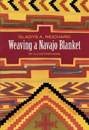 Weaving a Navajo Blanket ebook by Gladys A. Reichard