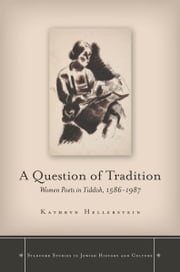 A Question of Tradition - Women Poets in Yiddish, 1586-1987 ebook by Kathryn Hellerstein