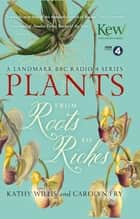 Plants: From Roots to Riches ebook by Kathy Willis, Carolyn Fry