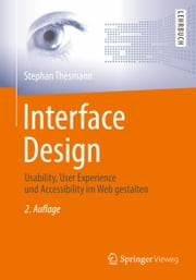 Interface Design - Usability, User Experience und Accessibility im Web gestalten ebook by Stephan Thesmann