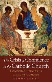 The Crisis of Confidence in the Catholic Church ebook by Father Raymond G. Helmick SJ