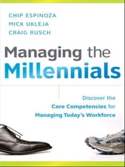 Managing the Millennials - Discover the Core Competencies for Managing Today's Workforce ebook by Chip Espinoza,Mick Ukleja,Craig Rusch