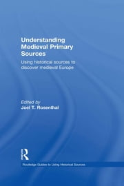 Understanding Medieval Primary Sources - Using Historical Sources to Discover Medieval Europe ebook by