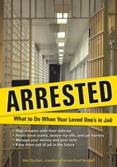 Arrested - What to Do When Your Loved One's in Jail ebook by Wes Denham
