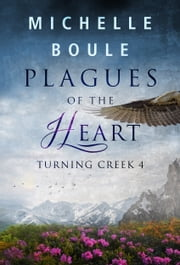Plagues of the Heart (Turning Creek 4) ebook by Michelle Boule