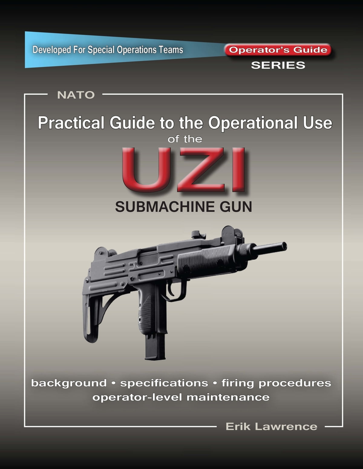 Practical Guide to the Operational Use of the UZI Submachine Gun ebook by  Erik Lawrence - Rakuten Kobo