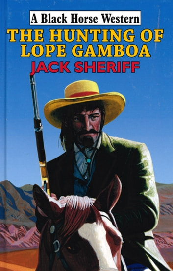 The Hunting of Lope Gamboa ebook by Jack Sheriff